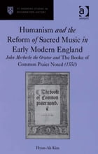 Humanism and the Reform of Sacred Music in Early Modern England: John Merbecke the Orator and The…