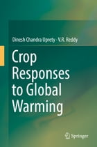 Crop Responses to Global Warming by Dinesh Chandra Uprety