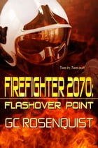 Firefighter 2070: Flashover Point by G.C. Rosenquist
