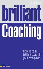Brilliant Coaching 2e: How to be a brilliant coach in your workplace by Julie Starr