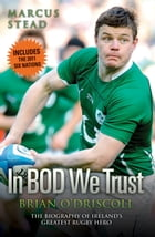 Brian O'Driscoll: The Biography: The Story of Ireland's Greatest Rugby Hero by Marcus Stead