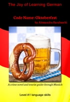 Code Name: Oktoberfest - Language Course German Level A1: A crime novel and tourist guide through Munich by Alessandra Barabaschi