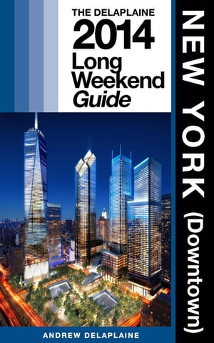 New York / Downtown - The Delaplaine 2014 Long Weekend Guide