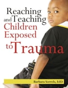 Reaching and Teaching Children Exposed to Trauma by Barbara Sorrels