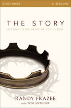 The Story Study Guide: Getting to the Heart of God's Story by Randy Frazee