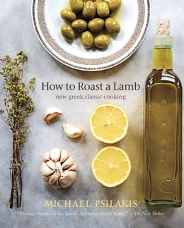 Book How to Roast a Lamb: New Greek Classic Cooking by Michael Psilakis