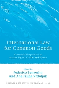 International Law for Common Goods: Normative Perspectives on Human Rights, Culture and Nature