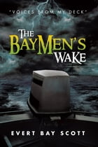 """The Baymen's Wake: """"Voices from my Deck"""" by Evert Bay Scott"""