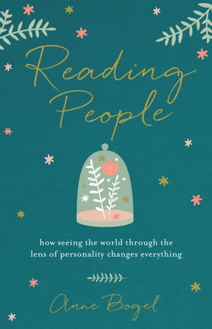 Reading People How Seeing the World through the Lens of Personality Changes Everything
