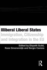 Illiberal Liberal States: Immigration, Citizenship and Integration in the EU