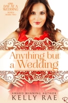 Anything But a Wedding: One Day at a Wedding, #2 by Kelly Rae