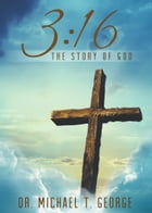 3:16: The Story of God by Michael T. George