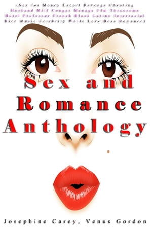 Sex and Romance Anthology (Sex for Money Escort Revenge Cheating Husband Milf Cougar Menage Ffm Threesome Hotel Professor French Black Latino Interracial Rich Music Celebrity White Love Boss Romance)
