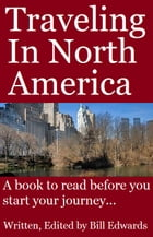 Traveling In North America: A Book To Read Before You Start Your Journey by Bill Edwards