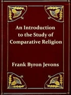 An Introduction to the Study of Comparative Religion by Frank Byron Jevons