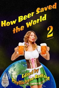 How Beer Saved the World 2: How Beer Saved the World