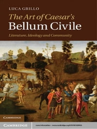 The Art of Caesar's Bellum Civile: Literature, Ideology, and Community