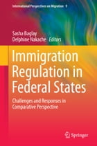 Immigration Regulation in Federal States: Challenges and Responses in Comparative Perspective