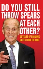 Do You Still Throw Spears At Each Other?: 90 Years of Glorious Gaffes from the Duke by Anon