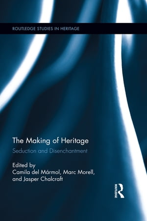 The Making of Heritage Seduction and Disenchantment