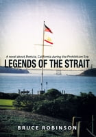 Legends of the Strait: A novel about Benicia, California during the Prohibition Era