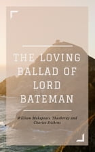 The Loving Ballad of Lord Bateman (Annotated & Illustrated) by William Makepeace Thackeray