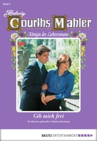 Hedwig Courths-Mahler - Folge 007: Gib mich frei by Hedwig Courths-Mahler