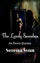The Lonely Succubus by Serena Synn
