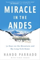 Miracle in the Andes: 72 Days on the Mountain and My Long Trek Home by Nando Parrado