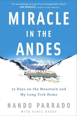 Book Miracle in the Andes: 72 Days on the Mountain and My Long Trek Home by Nando Parrado