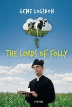 The Lords of Folly: A Novel by Gene Logsdon