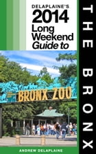 NEW YORK / THE BRONX - The Delaplaine 2014 Long Weekend Guide by Andrew Delaplaine