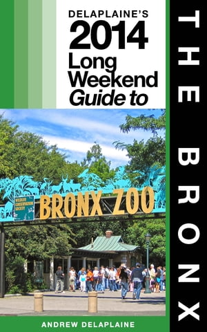 NEW YORK / THE BRONX - The Delaplaine 2014 Long Weekend Guide