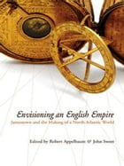 Envisioning an English Empire: Jamestown and the Making of the North Atlantic World by Robert Appelbaum