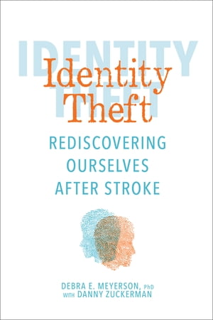 Identity Theft: Rediscovering Ourselves After Stroke by Debra E. Meyerson, Ph.D.
