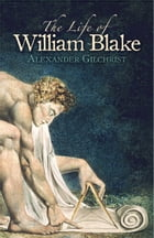 The Life of William Blake by Alexander Gilchrist