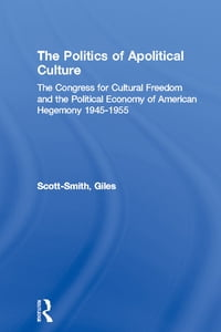 The Politics of Apolitical Culture: The Congress for Cultural Freedom and the Political Economy of…