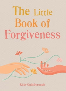 The Little Book of Forgiveness