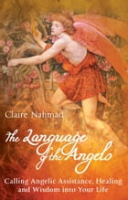 The Language of the Angels: Calling Angelic Assistance, Healing and Wisdom into Your Life by Claire Nahmad
