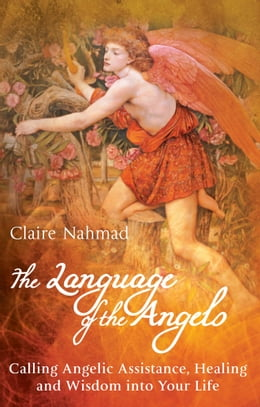 Book The Language of the Angels: Calling Angelic Assistance, Healing and Wisdom into Your Life by Claire Nahmad