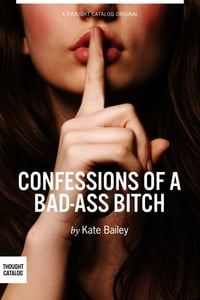 Confessions of a Bad-Ass Bitch