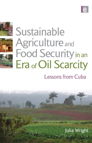 Sustainable Agriculture and Food Security in an Era of Oil Scarcity Lessons from Cuba