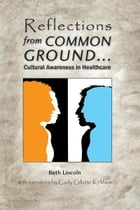 Reflections from Common Ground . . . Cultural Awareness in Healthcare by Beth Lincoln