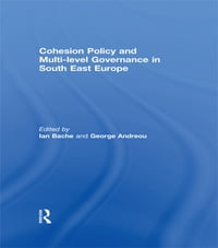 Cohesion Policy and Multi-level Governance in South East Europe