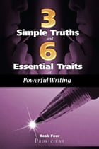 Three Simple Truths And Six Essential Traits For Powerful Writing: Book Four - Proficient by Douglas Grudzina