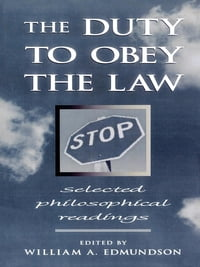 The Duty to Obey the Law: Selected Philosophical Readings