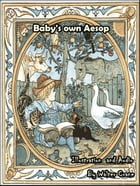 Baby's own Aesop: Being The Fables Condensed In Rhyme With Portable Morals by Walter Crane