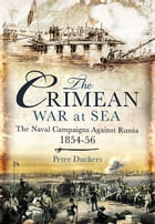 The Crimean War at Sea: The Naval Campaigns Against Russia 1854-56 by Duckers, Peter