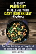 The 31-Day Paleo Diet Challenge with Cast Iron Skillet Recipes: One Paleo Diet Recipe for Every Day of the Month Using Cast Iron Skillets bb83f680-fe9a-488f-93f6-ea57def83471