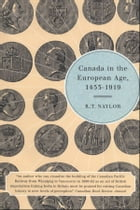 Canada in the European Age 1453-1919 by R.T. Naylor